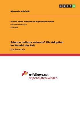 Adoptio imitatur naturam? Die Adoption im Wandel der Zeit