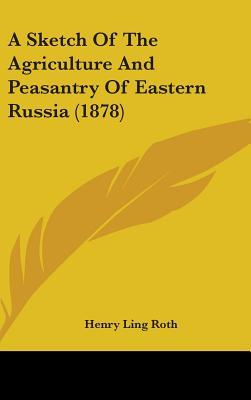 A Sketch of the Agriculture and Peasantry of Eastern Russia (1878)