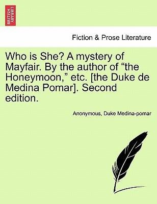 "Who is She? A mystery of Mayfair. By the author of ""the Honeymoon,"" etc. [the Duke de Medina Pomar]. Second edition. VOL. III"