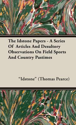 The Idstone Papers - A Series of Articles and Desultory Observations on Field Sports and Country Pastimes