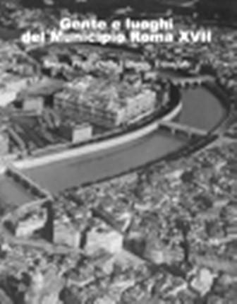 Gente e luoghi del municipio Roma XVII. Borgo, Prati, Della Vittoria, Trionfale