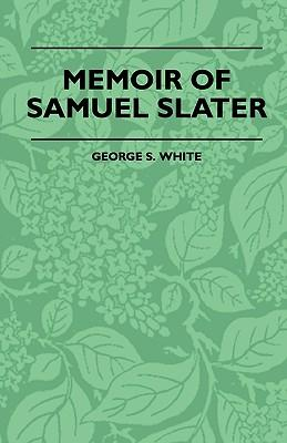 Memoir Of Samuel Slater Connected With A History Of The Rise And Progress Of The Cotton Manufacture In England And America