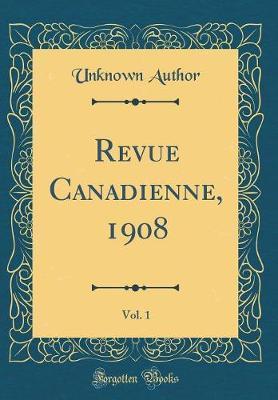 Revue Canadienne, 1908, Vol. 1 (Classic Reprint)