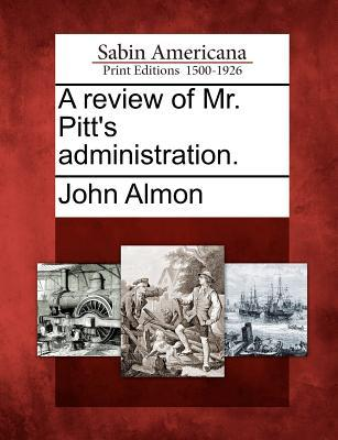 A Review of Mr. Pitt's Administration