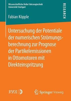 Untersuchung Der Potentiale Der Numerischen Stromungsberechnung Zur Prognose Der Partikelemissionen in Ottomotoren Mit Direkteinspritzung