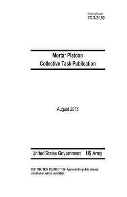 Training Circular Tc 3-21.90 Mortar Platoon Collective Task Publication August 2013