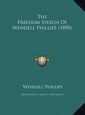 The Freedom Speech of Wendell Phillips (1890)