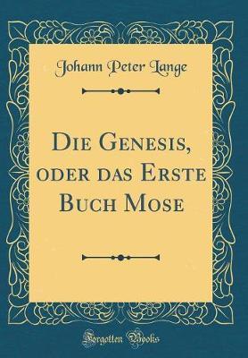 Die Genesis, oder das Erste Buch Mose (Classic Reprint)