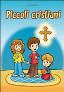 Piccoli cristiani. La vita di un piccolo cristiano