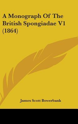A Monograph of the British Spongiadae V1 (1864)