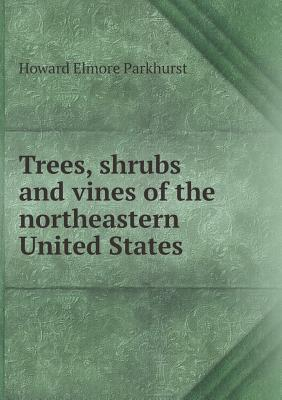 Trees, Shrubs and Vines of the Northeastern United States