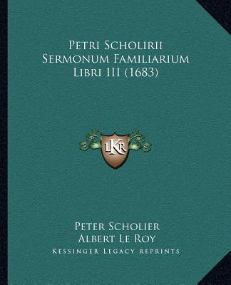 Petri Scholirii Sermonum Familiarium Libri III (1683)