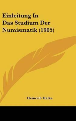 Einleitung in Das Studium Der Numismatik (1905)