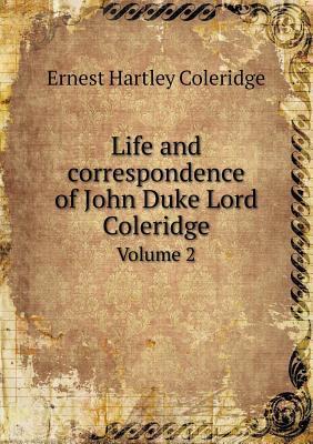 Life and Correspondence of John Duke Lord Coleridge Volume 2