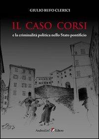 Il caso Corsi e la criminalità politica nello Stato pontificio