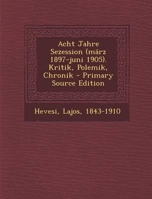 Acht Jahre Sezession (Marz 1897-Juni 1905). Kritik, Polemik, Chronik