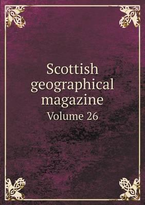 Scottish Geographical Magazine Volume 26