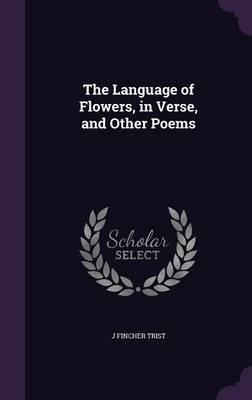The Language of Flowers, in Verse, and Other Poems