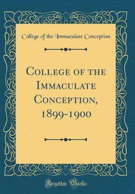 College of the Immaculate Conception, 1899-1900 (Classic Reprint)