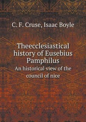 Theecclesiastical History of Eusebius Pamphilus an Historical View of the Council of Nice