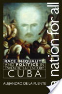 Nation for All: Race, Inequality, and Politics in Twentieth-Century Cuba