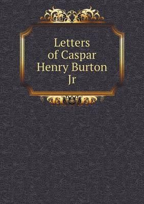Letters of Caspar Henry Burton Jr