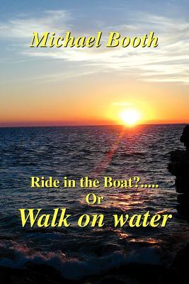 Ride in the Boat? or Walk on Water