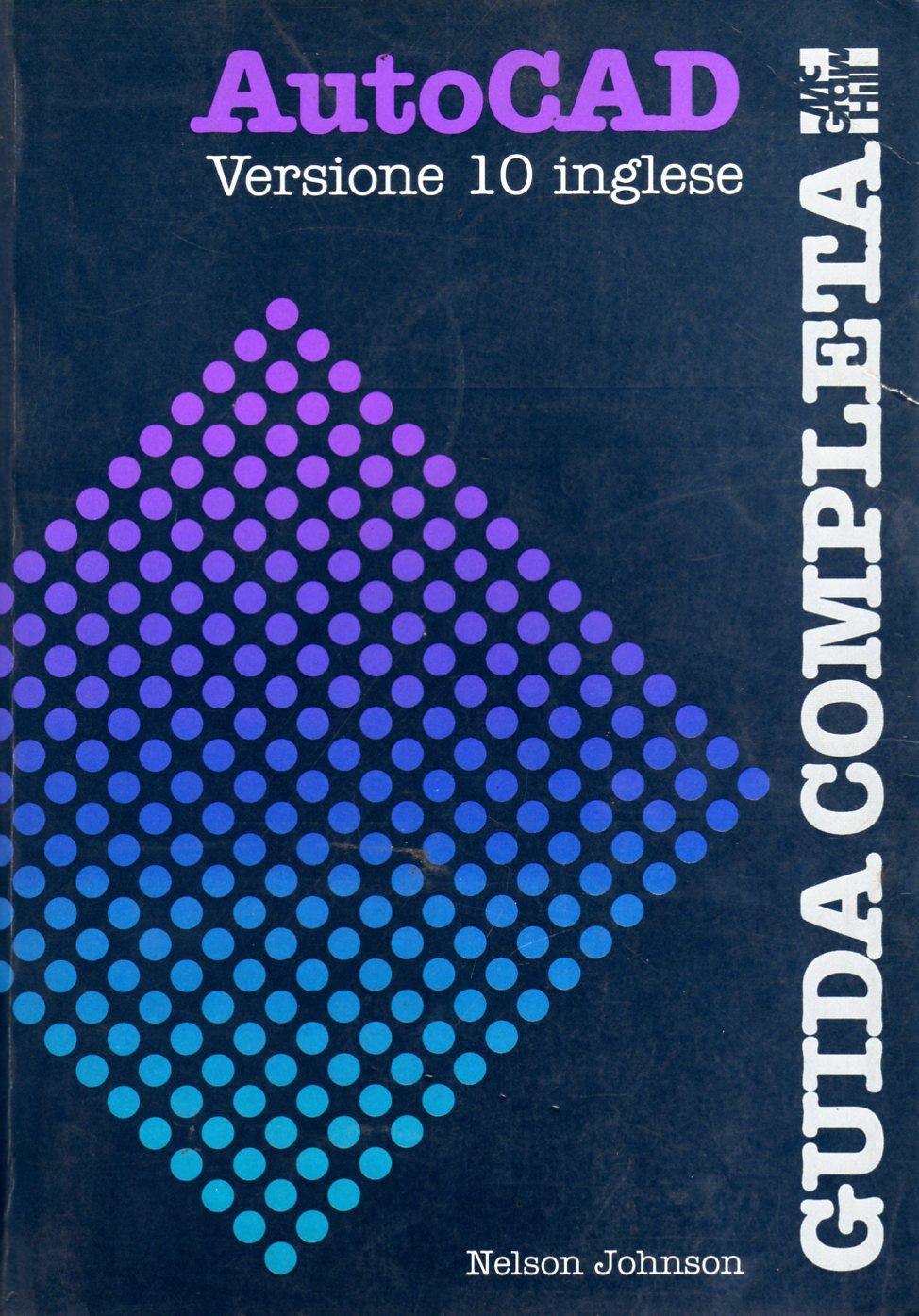 Guida completa Autocad. Versione 10 inglese