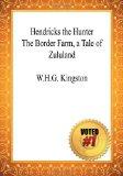 Hendricks the Hunter the Border Farm, a Tale of Zululand - W. H. G. Kingston