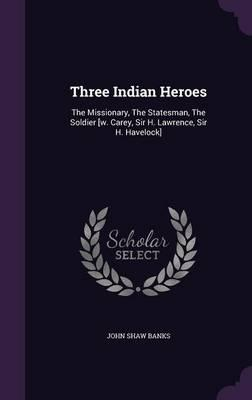 Three Indian Heroes