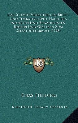 Das Schach-Verkehren Im Brett- Und Tokkateglispiel Nach Des Neuesten Und Bewahrtesten Regeln Und Gesetzen Zum Selbstunterricht (1798)