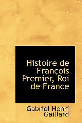 Histoire De Francois Premier, Roi De France