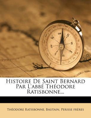 Histoire de Saint Bernard Par L'Abbe Theodore Ratisbonne...
