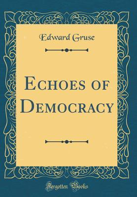 Echoes of Democracy (Classic Reprint)