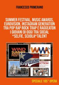 Summer festival, Music Awards, Eurovision, Instagram generation tra pop, rap, rock, trap e raggeaton. I giovani di oggi tra social, selfie, scuola, talent