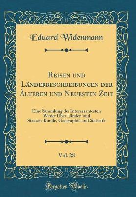 Reisen und Länderbeschreibungen der Älteren und Neuesten Zeit, Vol. 28