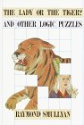 Lady or the Tiger? And Other Logic Puzzles Including a Mathematical Novel That Features Godel's Great Discovery
