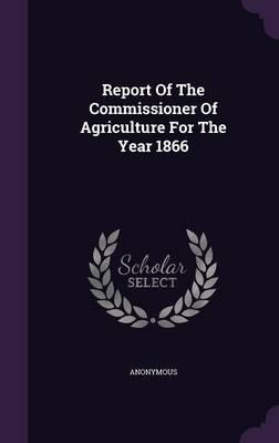 Report of the Commissioner of Agriculture for the Year 1866