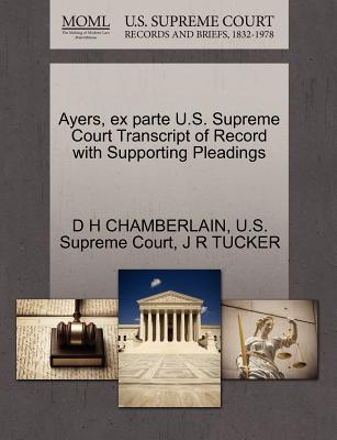 Ayers, Ex Parte U.S. Supreme Court Transcript of Record with Supporting Pleadings