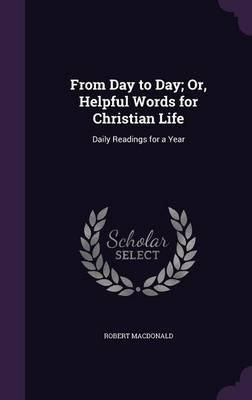 From Day to Day; Or, Helpful Words for Christian Life