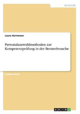 Personalauswahlmethoden zur Kompetenzprüfung in der Beraterbranche