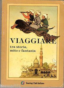 Viaggiare tra Storia Mito e Fantasia