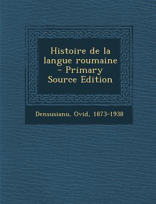 Histoire de La Langue Roumaine