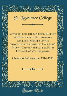 Catalogue of the Officers, Faculty and Students of St. Lawrence College (Member of the Association of Catholic Colleges), Mount Calvary, Wisconsin, ... of Information, 1914-1915 (Classic Reprint)