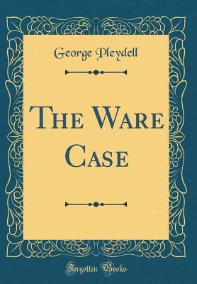 The Ware Case (Classic Reprint)
