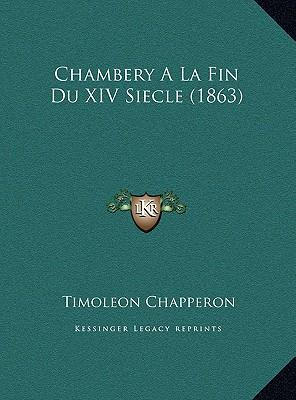 Chambery a la Fin Du XIV Siecle (1863)