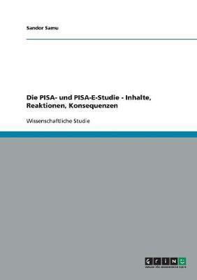 Die PISA- und PISA-E-Studie - Inhalte, Reaktionen, Konsequenzen