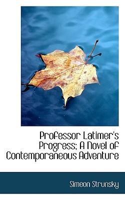 Professor Latimer's Progress; A Novel of Contemporaneous Adventure