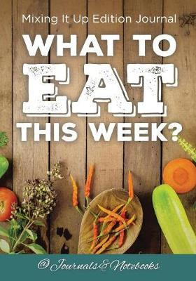 What to Eat This Week? Mixing It Up Edition Journal