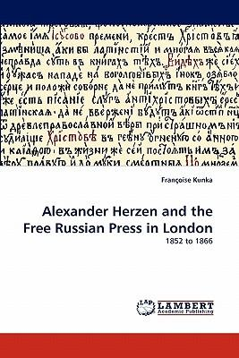 Alexander Herzen and the Free Russian Press in London